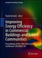 Improving Energy Efficiency In Commercial Buildings And Smart Communities: Proceedings Of The 10th International Conference Ieecb&Sc18