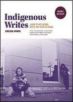 Indigenous Writes: A Guide To First Nations, Mtis, And Inuit Issues In Canada