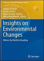 Insights On Environmental Changes: Where The World Is Heading (Geoplanet: Earth And Planetary Sciences)