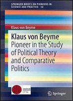 Klaus Von Beyme: Pioneer In The Study Of Political Theory And Comparative Politics (Springerbriefs On Pioneers In Science And Practice)