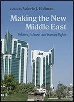 Making The New Middle East: Politics, Culture, And Human Rights