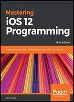 Mastering Ios 12 Programming - Third Edition