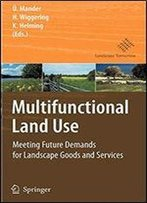 Multifunctional Land Use: Meeting Future Demands For Landscape Goods And Services