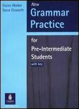 New Grammar Practice For Pre-intermediate Students: With Key