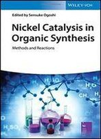 Nickel Catalysis In Organic Synthesis: Methods And Reactions