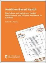 Nutrition-Based Health: Nutricines And Nutrients, Health Maintenance And Disease Avoidance In Animals