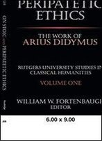 On Stoic And Peripatetic Ethics: The Work Of Arius Didymus