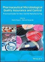 Pharmaceutical Microbiological Quality Assurance And Control: Practical Guide For Non-Sterile Manufacturing