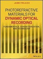 Photorefractive Materials For Dynamic Optical Recording: Fundamentals, Characterization, And Technology
