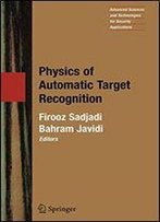 Physics Of Automatic Target Recognition (Advanced Sciences And Technologies For Security Applications)