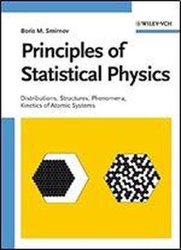 Principles Of Statistical Physics: Distributions, Structures, Phenomena, Kinetics Of Atomic Systems