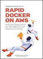 Rapid Docker On Aws: The Fastest Way To Start With Docker On Amazon Web Services