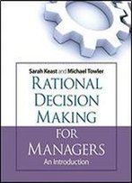 Rational Decision Making For Managers: An Introduction