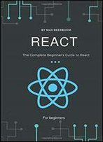 React: The Complete Beginners Guide To React