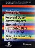 Relevant Query Answering Over Streaming And Distributed Data: A Study For Rdf Streams And Evolving Web Data (Springerbriefs In Applied Sciences And Technology)