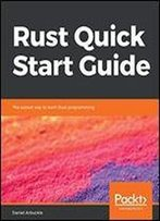 Rust Quick Start Guide: The Easiest Way To Learn Rust Programming
