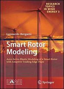 Smart Rotor Modeling: Aero-servo-elastic Modeling Of A Smart Rotor With Adaptive Trailing Edge Flaps (research Topics In Wind Energy)