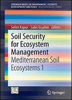 Soil Security For Ecosystem Management: Mediterranean Soil Ecosystems 1 (Springerbriefs In Environment, Security, Development And Peace)