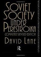 Soviet Society Under Perestroika