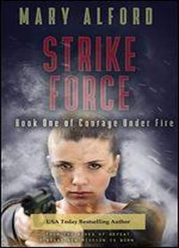 Strike Force (courage Under Fire Book 1)