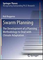 Swarm Planning: The Development Of A Planning Methodology To Deal With Climate Adaptation (Springer Theses)