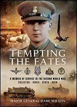 Tempting The Fates: A Memoir Of Service In The Second World War