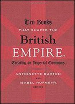 Ten Books That Shaped The British Empire: Creating An Imperial Commons