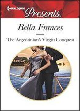 The Argentinian's Virgin Conquest: An Emotional And Sensual Romance (claimed By A Billionaire Book 1)
