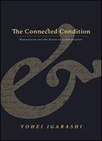 The Connected Condition: Romanticism And The Dream Of Communication (Stanford Text Technologies)