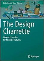 The Design Charrette: Ways To Envision Sustainable Futures