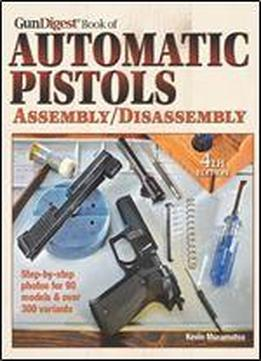 The Gun Digest Book Of Automatic Pistols Assembly/disassembly