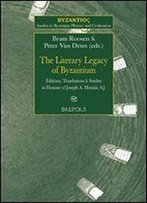 The Literary Legacy Of Byzantium: Editions, Translations And Studies In Honour Of Joseph A. Munitiz