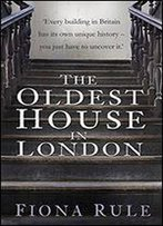 The Oldest House In London: London Through The Eyes Of Its Oldest House