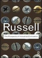 The Prospects Of Industrial Civilization (Routledge Classics) (Volume 25)