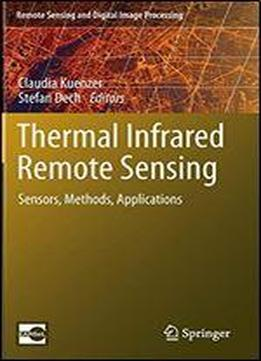Thermal Infrared Remote Sensing: Sensors, Methods, Applications