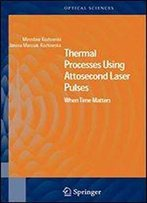 Thermal Processes Using Attosecond Laser Pulses: When Time Matters (Springer Series In Optical Sciences)