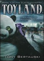 Toyland: The Legacy Of Wallace Noel (A Science Fiction Adventure) (Claus Book 7)