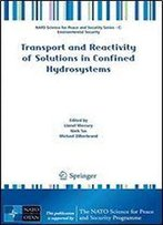 Transport And Reactivity Of Solutions In Confined Hydrosystems (Nato Science For Peace And Security Series C: Environmental Security)