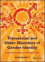 Transsexual And Other Disorders Of Gender Identity: A Practical Guide To Management