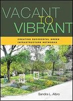 Vacant To Vibrant: Creating Successful Green Infrastructure Networks