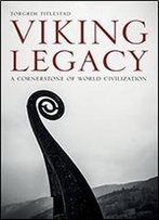 Viking Legacy: A Cornerstone Of World Civilization