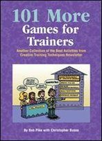 101 More Games For Trainers: Another Collection Of The Best Activities From Creative Training Techniques Newsletter