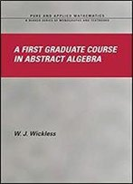 A First Graduate Course In Abstract Algebra (Chapman & Hall/Crc Pure And Applied Mathematics Book 266)
