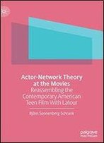 Actor-Network Theory At The Movies: Reassembling The Contemporary American Teen Film With Latour