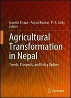 Agricultural Transformation In Nepal: Trends, Prospects, And Policy Options