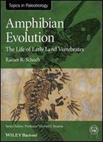 Amphibian Evolution: The Life Of Early Land Vertebrates