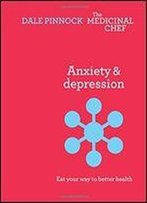 Anxiety & Depression: Eat Your Way To Better Health (The Medicinal Chef)