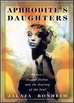 Aphrodite's Daughters: Women's Sexual Stories And The Journey Of The Soul
