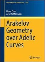 Arakelov Geometry Over Adelic Curves