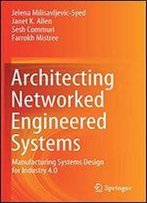 Architecting Networked Engineered Systems: Manufacturing Systems Design For Industry 4.0